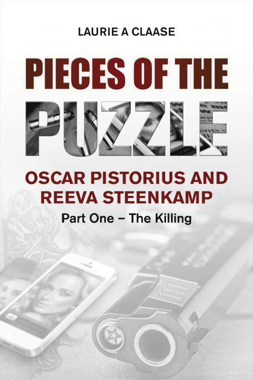 Pieces of the Puzzle: Oscar Pistorius and Reeva Steenkamp: Part One - The Killing (eBook)