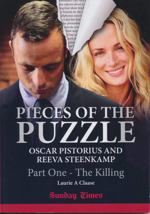 Pieces of the Puzzle: Oscar Pistorius and Reeva Steenkamp: Part One - The Killing (Print Book)