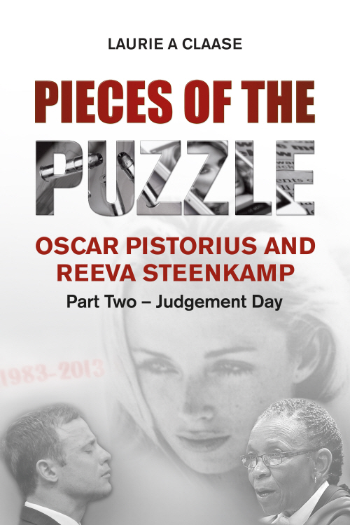 Pieces of the Puzzle: Oscar Pistorius and Reeva Steenkamp: Part Two - Judgement Day (eBook)